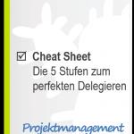 Cheat Sheet - 5 Stufen zum perfekten Delegieren