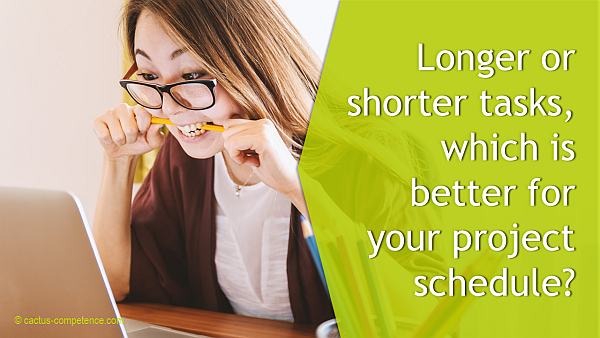 Longer or shorter tasks, which is better for your project schedule?