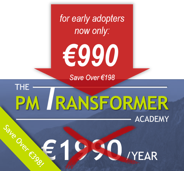 for early adopters THE PM TRANSFORMER ACADEMY annual plan now only €990 and save €198