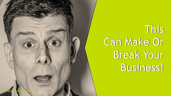This Can Make Or Break Your Business!